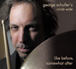 George Schuller's Circle Wide: Like Before, Somewhat After