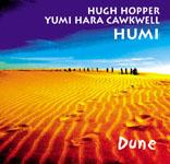 Humi (Hugh Hopper / Yumi Hara Cawkwell): Dune