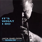 Jack Sheldon and the California Cool Quartet: It's What I Do