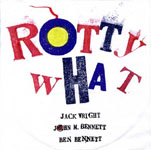 Jack Wright/John M. Bennett/Ben Bennett: Rotty What