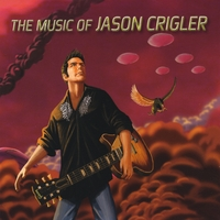Jason Crigler: Jason Crigler: The Music Of Jason Crigler