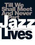 "Read ""Jazz Lives: Till We Shall Meet and Never Part"" reviewed by Todd S. Jenkins"
