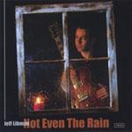 Jeff Libman: Not Even the Rain