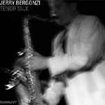 Jerry Bergonzi: Tenor Talk