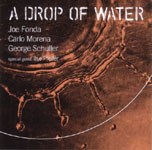 Joe Fonda / Carlo Morena / George Schuller: A Drop Of Water