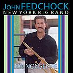John Fedchock's New York Big Band: No Nonsense
