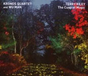 Kronos Quartet / Wu Man: Terry Riley: The Cusp of Magic