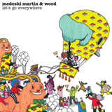 Medeski, Martin & Wood: Medeski, Martin & Wood: Let's Go Everywhere