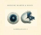 Medeski, Martin & Wood: Medeski, Martin & Wood: Radiolarians I