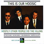 Mostly Other People Do The Killing: This Is Our Moosic