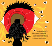 Nicole Mitchell's Black Earth Ensemble: Xenogenesis Suite: A Tribute to Octavia Butler