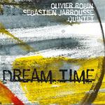 Olivier Robin / Sebastien Jarrousse Quintet: Dream Time