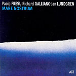 Paolo Fresu/Richard Galliano/Jan Lundgren: Mare Nostrum
