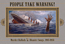 Various Artists: People Take Warning! Murder Ballads and Disaster Songs, 1913-1938