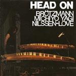 Brotzmann/Michiyo Yagi/Nilseen-Love: Head On
