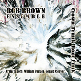 Rob Brown: Crown Trunk Root Funk