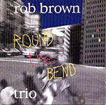 Rob Brown Trio: Round the Bend