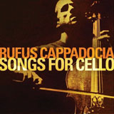 Rufus Cappadocia: Songs for Cello