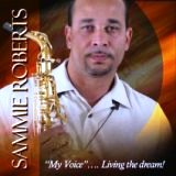 "Sammie Roberts: ""My Voice"" . . . . Living the Dream!"