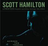 Scott Hamilton & Friends: Across the Tracks