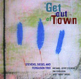 "Album Stevens, Siegel & Ferguson Trio ""Get Out of Town"" by Michael Jefry Stevens"