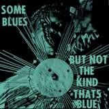 Some Blues But Not The Kind Thats Blue