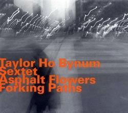 Taylor Ho Bynum: Asphalt Flowers Forking Paths