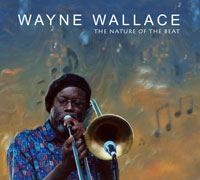 Wayne Wallace: The Nature of the Beat