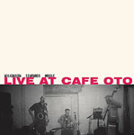 Alan Wilkinson / John Edwards / Steve Noble: Live At Cafe Oto