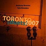 Anthony Braxton / Kyle Brenders: Toronto (duets) 2007