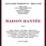 Alexandre Pierrepont / Mike Ladd: Maison Hantee