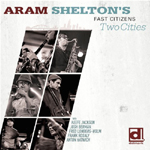 Aram Shelton's Fast Citizens: Two Cities