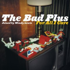 The Bad Plus with Wendy Lewis: For All I Care