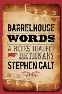 """Read """"Barrelhouse Words: A Blues Dialect Dictionary"""" reviewed by Chris May"""