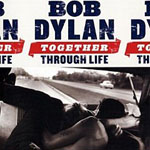 Bob Dylan: Bob Dylan - Together Through Life