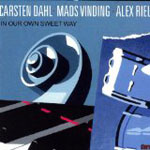 Carsten Dahl / Mads Vinding / Alex Riel: In Our Own Sweet Way
