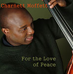 Charnett Moffett: For the Love of Peace