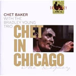 Chet Baker / The Bradley Young Trio: Chet In Chicago