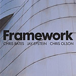 Chris Bates / Jay Epstein / Chris Olson: Framework