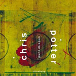 "Read ""Chris Potter: Monterey Quartet & Underground"""