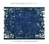 Dave Douglas: A Single Sky