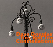 Dave Douglas Tiny Bell Trio: Constellations