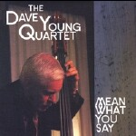 The Dave Young Quartet: Mean What You Say
