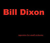 "Read ""Bill Dixon: Tapestries for Small Orchestra"" reviewed by Nic Jones"
