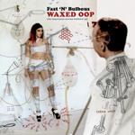Waxed Oop by Fast 'n' Bulbous