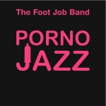 "Read ""Foot Job Band and Tongs: between porno, rock and a jazz place"" reviewed by Mark Corroto"