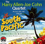 Harry Allen-Joe Cohen Quartet with Rebecca Kilgore and Eddie Erickson: The Harry Allen-Joe Cohn Quartet Plays Music From South Pacific