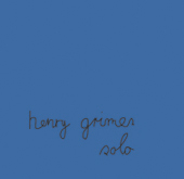 "Read ""Henry Grimes: Like He's Never Been Away"" reviewed by Matthew Miller"