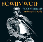 Album Rockin' The Blues: Live in Germany 1964 by Howlin' Wolf
