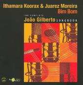 "Read ""Ithamara Koorax: Bim Bom - The Complete Joao Gilberto Songbook"" reviewed by Raul d'Gama Rose"